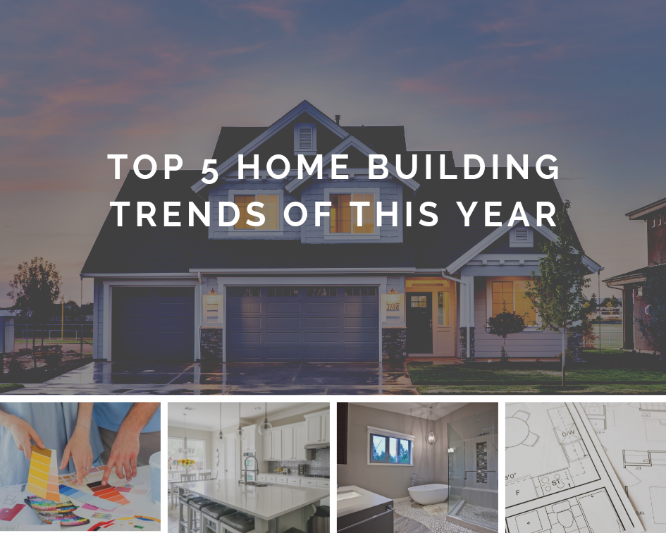Top 5 Home Building Trends Of This Year
